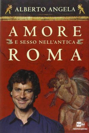 Amore e sesso nell antica Roma di Alberto Angela